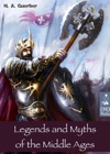 Legends And Myths Of The Middle Ages Medieval Sagas Retold For Easy Reading Introduction To Medieval Literature And European Mythology