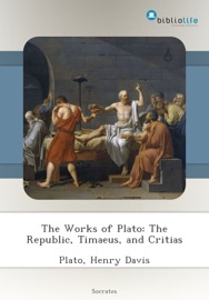 THE WORKS OF PLATO: THE REPUBLIC, TIMAEUS, AND CRITIAS