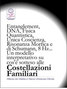 Entanglement, DNA, Fisica Quantistica, Unica Coscienza, Risonanza di Schumann, 8 Hz... Un modello interpretativo su cos'è sotteso alle Costellazioni Familiari Book Cover