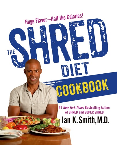 Ian K. Smith, M.D. - The Shred Diet Cookbook