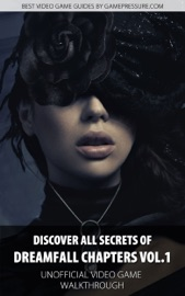 Discover All Secrets Of Dreamfall Chapters Vol 1