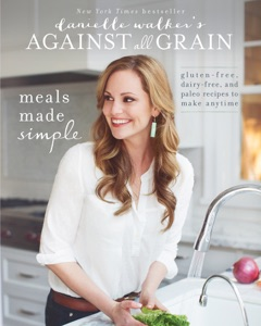 Danielle Walker's Against All Grain: Meals Made Simple Book Cover
