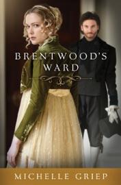 Brentwood's Ward - Michelle Griep by  Michelle Griep PDF Download