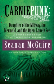 Carniepunk: Daughter of the Midway, the Mermaid, and the Open, Lonely Sea PDF Download