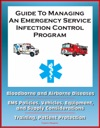 Guide To Managing An Emergency Service Infection Control Program Bloodborne And Airborne Diseases EMS Policies Vehicles Equipment And Supply Considerations Training Patient Protection