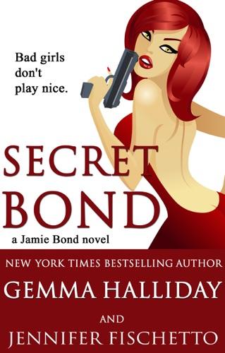 Gemma Halliday & Jennifer Fischetto - Secret Bond (Jamie Bond Mysteries #2)