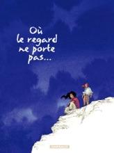 Où Le Regard Ne Porte Pas... - Tome 2 - Où Le Regard Ne Porte Pas...T2