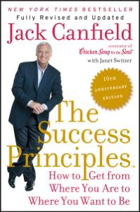 The Success Principles(TM) - 10th Anniversary Edition Summary