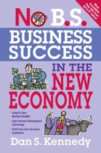 No B.S. Business Success in the New Economy da Dan S. Kennedy