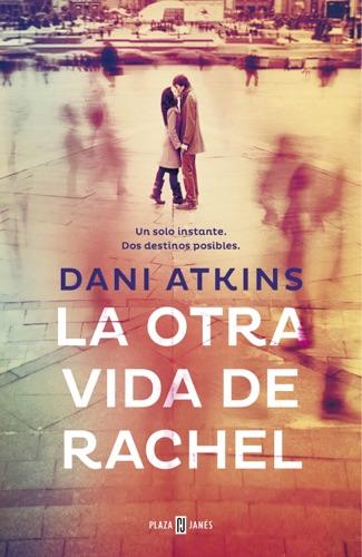 Dani Atkins - La otra vida de Rachel