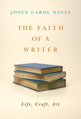 The Faith of a Writer - Joyce Carol Oates book