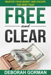 Free And Clear Master Your Money And Escape The Debt Trap