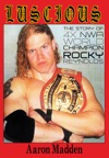 Luscious The Story Of Four Time NWA World Champion Rocky Reynolds