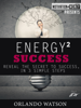 Motivation & Money Series: Energy to Success, Reveal the Secret to Success in 3 Simple Steps - Orlando Watson
