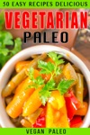 50 Easy Recipes Delicious Vegetarian Paleo Volume 2