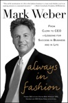 Always In Fashion From Clerk To CEO -- Lessons For Success In Business And In Life