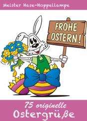 75 originelle Ostergrüße - Die schönsten Grüße, Gedichte, Sprüche, Witze, Glückwünsche und SMS-Texte für Ostern (Illustrierte Ausgabe)