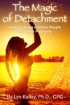The Magic Of Detachment How To Let Go Of Other People And Their Problems