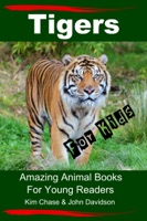 Tigers for Kids: Amazing Animal Books for Young Readers