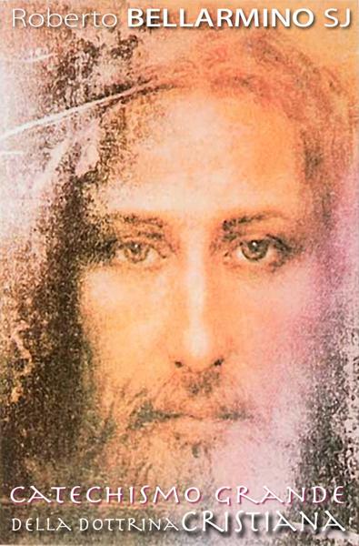 Catechismo Grande della Dottrina Cristiana di San Roberto Bellarmino