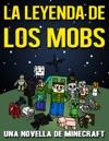 La Leyenda De Los Mobs Una Novela De Minecraft