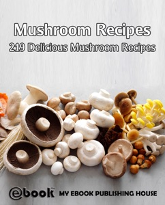 Mushroom Recipes: 219 Delicious Mushroom Recipes