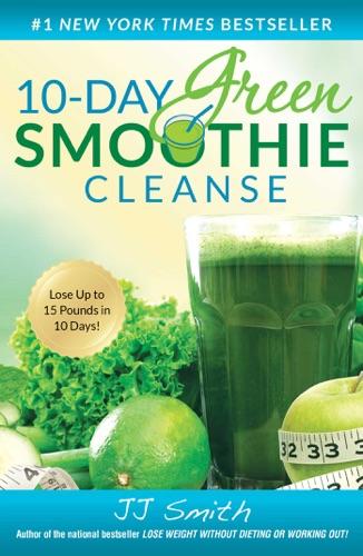 10-Day Green Smoothie Cleanse - J.J. Smith - J.J. Smith