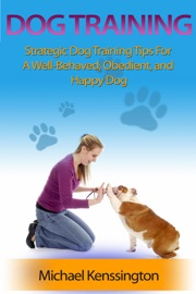 Dog Training Strategic Dog Training Tips For A Well Trained Obedient And Happy Dog