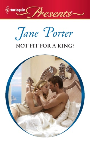 Jane Porter - Not Fit for a King?
