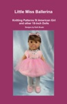 Little Miss Ballerina Knitting Patterns Fit American Girl And Other 18-Inch Dolls