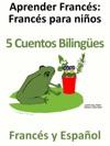 Aprender Francs Francs Para Nios - 5 Cuentos Bilinges En Francs Y Espaol