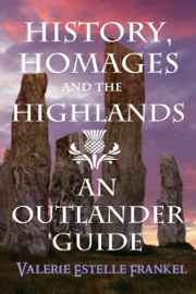 History, Homages and the Highlands: An Outlander Guide book