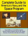 Complete Guide To Americas Navy And The Space Program Early Satellites To Current Defense Systems Manned Programs Shepard Mercury MOL Apollo Recovery From The Sea To The Stars 2010 Edition