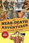 My Near-Death Adventures 99 True