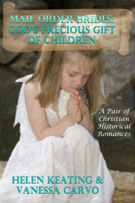 Mail Order Brides: God's Precious Gift Of Children (A Pair of Christian Historical Romances)