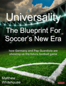 Universality  The Blueprint for Soccer's New Era: How Germany and Pep Guardiola are showing us the Future Football Game