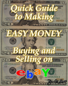 Quick Guide to Making Easy Money Buying and Selling on EBay