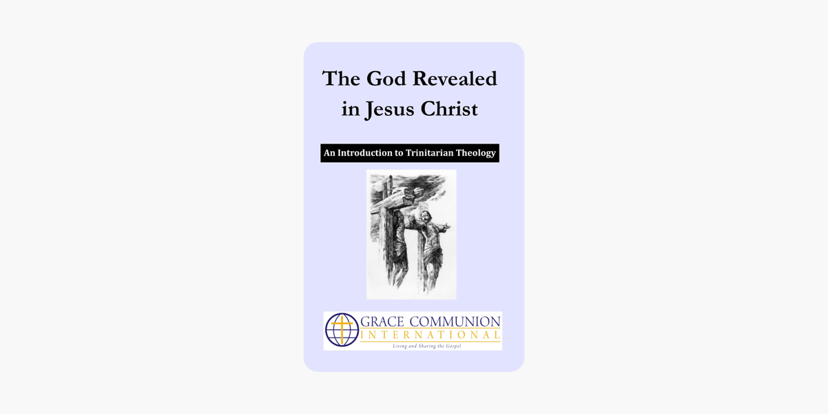 The God Revealed in Jesus Christ: An Introduction to