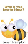 What Is Your Favorite Insect Illustrated Childrens Book Ages 2-5