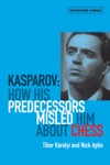 Kasparov How His Predecessors Misled Him About Chess