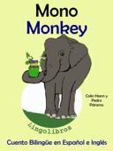 Cuento Bilingüe en Español e Inglés: Mono - Monkey. Colección Aprender Inglés.