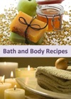 Bath And Body Recipes A Collection Of 250 Refreshing Homemade Products To Pamper Yourself