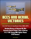 Aces And Aerial Victories US Air Force In Southeast Asia 1965-1973 - Detailed History Of Vietnam Air War Dramatic Aerial Combat Tales Of Heroes F-4 F-105 Enemy MIG Fighter Planes B-52 Gunners