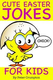 Cute Easter Baby Chick Jokes for Kids - Peter Crumpton