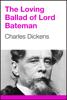 Charles Dickens - The Loving Ballad of Lord Bateman artwork