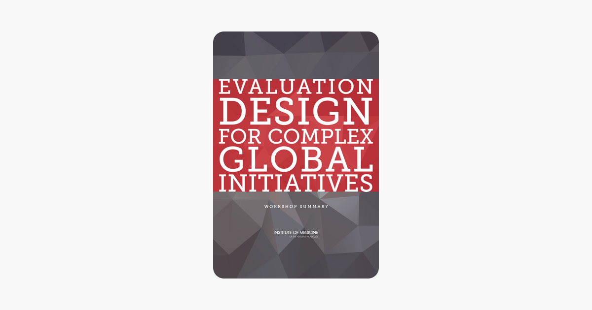 Evaluation Design for Complex Global Initiatives: Workshop Summary