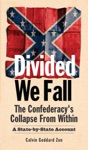 Divided We Fall The Confederacys Collapse From Within - A State-by-State Account