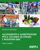 Allenamento e alimentazione per il ciclismo su strada e Mountain Bike