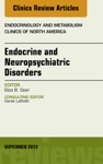 Endocrine And Neuropsychiatric Disorders An Issue Of Endocrinology And Metabolism Clinics E-Book