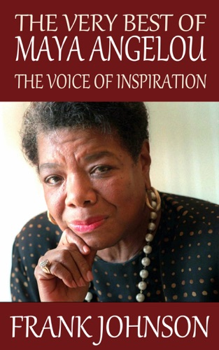 Frank Johnson - The Very Best of Maya Angelou: The Voice of Inspiration
